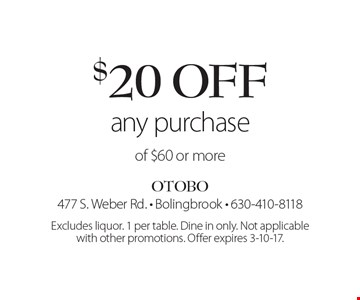 $20 off any purchase of $60 or more. Excludes liquor. 1 per table. Dine in only. Not applicable with other promotions. Offer expires 3-10-17.