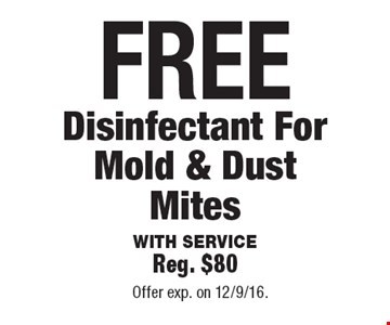 FREE Disinfectant For Mold & Dust Mites With Service Reg. $80. Offer exp. on 12/9/16.