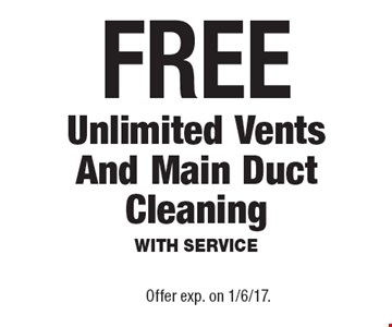 FREE Unlimited Vents And Main Duct Cleaning. With Service. Offer exp. on 1/6/17.