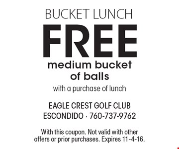Bucket lunch. Free medium bucket of balls with a purchase of lunch. With this coupon. Not valid with other offers or prior purchases. Expires 11-4-16.