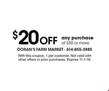 $20 Off any purchase of $50 or more. With this coupon. 1 per customer. Not valid with other offers or prior purchases. Expires 11-1-16.