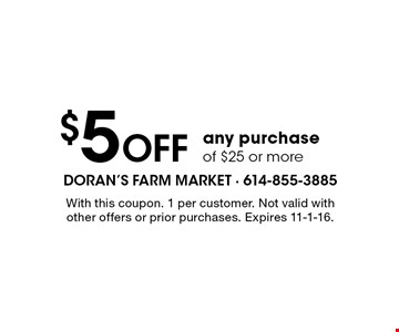 $5 off any purchase of $25 or more. With this coupon. 1 per customer. Not valid with other offers or prior purchases. Expires 11-1-16.