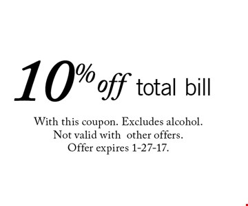 10% off total bill. With this coupon. Excludes alcohol. Not valid with other offers.Offer expires 1-27-17.