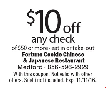 $10 off any check of $50 or more. Eat in or take-out. With this coupon. Not valid with other offers. Sushi not included. Exp. 11/11/16.