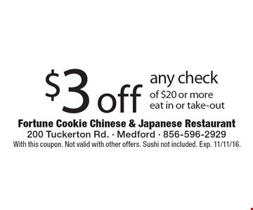 $3 off any check of $20 or more. Eat in or take-out. With this coupon. Not valid with other offers. Sushi not included. Exp. 11/11/16.