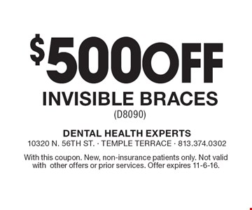 $500 Off Invisible Braces (D8090). With this coupon. New, non-insurance patients only. Not valid with other offers or prior services. Offer expires 11-6-16.