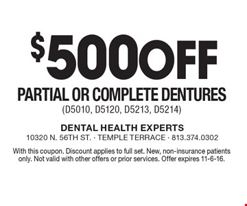 $500 Off Partial or Complete Dentures (D5010, D5120, D5213, D5214). With this coupon. Discount applies to full set. New, non-insurance patients only. Not valid with other offers or prior services. Offer expires 11-6-16.