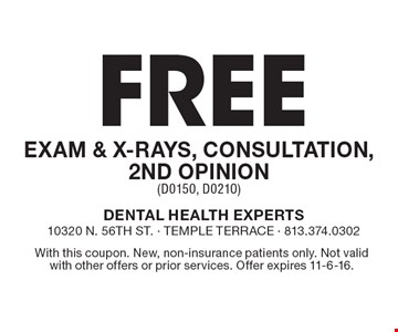 Free Exam & X-Rays, Consultation, 2nd Opinion (D0150, D0210). With this coupon. New, non-insurance patients only. Not valid with other offers or prior services. Offer expires 11-6-16.