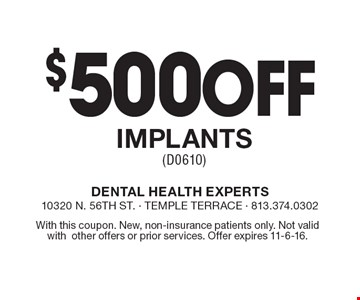 $500 Off Implants (D0610). With this coupon. New, non-insurance patients only. Not valid with other offers or prior services. Offer expires 11-6-16.