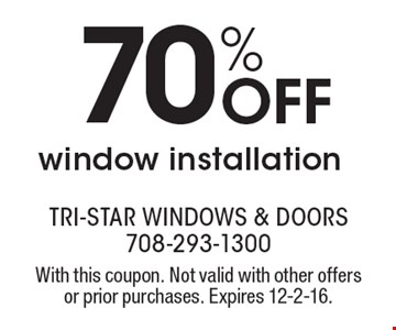 70% off window installation. With this coupon. Not valid with other offers or prior purchases. Expires 12-2-16.