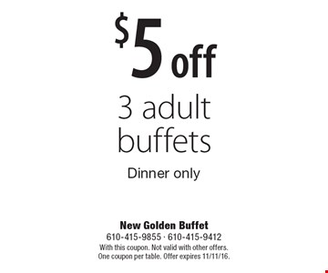 $5 off 3 adult buffets. Dinner only. With this coupon. Not valid with other offers. One coupon per table. Offer expires 11/11/16.