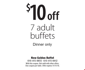 $10 off 7 adult buffets. Dinner only. With this coupon. Not valid with other offers. One coupon per table. Offer expires 11/11/16.
