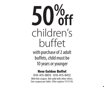 50% off children's buffet with purchase of 2 adult buffets, child must be 10 years or younger. With this coupon. Not valid with other offers. One coupon per table. Offer expires 11/11/16.