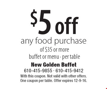 $5 off any food purchase of $35 or more. Buffet or menu - per table. With this coupon. Not valid with other offers. One coupon per table. Offer expires 12-9-16.