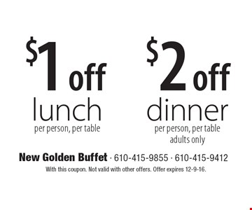 $1 off lunch per person, per table OR $2 off dinner per person, per table, adults only. With this coupon. Not valid with other offers. Offer expires 12-9-16.