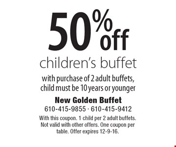 50% off children's buffet with purchase of 2 adult buffets, child must be 10 years or younger. With this coupon. 1 child per 2 adult buffets. Not valid with other offers. One coupon per table. Offer expires 12-9-16.