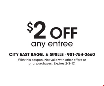 $2 Off any entree. With this coupon. Not valid with other offers or prior purchases. Expires 2-3-17.