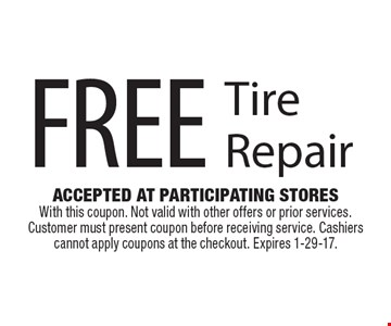 Free Tire Repair. Accepted At Participating Stores With this coupon. Not valid with other offers or prior services. Customer must present coupon before receiving service. Cashiers cannot apply coupons at the checkout. Expires 1-29-17.