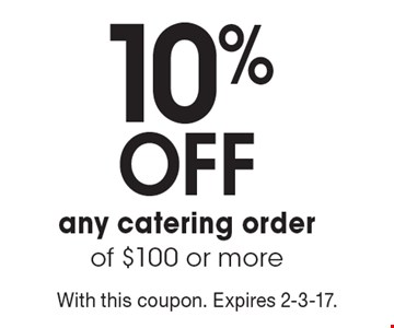 10% Off any catering order of $100 or more. With this coupon. Expires 2-3-17.