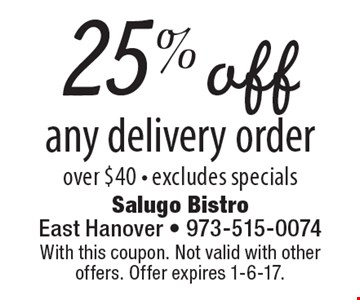 25% off any delivery order over $40 - excludes specials. With this coupon. Not valid with other offers. Offer expires 1-6-17.