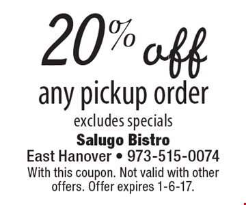 20% off any pickup order. Excludes specials. With this coupon. Not valid with other offers. Offer expires 1-6-17.