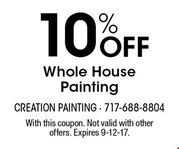 10% Off Whole House Painting. With this coupon. Not valid with other offers. Expires 9-12-17.