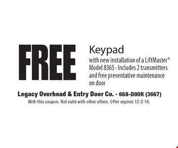 FREE Keypad with new installation of a LiftMaster Model 8365 - Includes 2 transmitters and free preventative maintenance on door. With this coupon. Not valid with other offers. Offer expires 12-2-16.