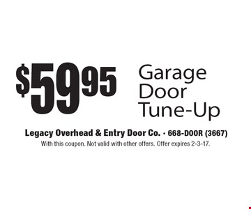 $59.95 Garage Door Tune-Up. With this coupon. Not valid with other offers. Offer expires 2-3-17.
