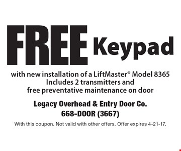 FREE Keypad with new installation of a LiftMaster Model 8365, includes 2 transmitters and free preventative maintenance on door. With this coupon. Not valid with other offers. Offer expires 4-21-17.