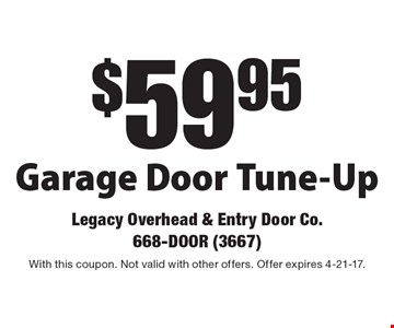 $59.95 Garage Door Tune-Up. With this coupon. Not valid with other offers. Offer expires 4-21-17.