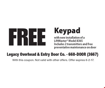 Free Keypad With New Installation Of A LiftMaster Model 8365. Includes 2 transmitters and free preventative maintenance on door. With this coupon. Not valid with other offers. Offer expires 6-2-17.