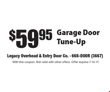 $59.95 Garage Door Tune-Up. With this coupon. Not valid with other offers. Offer expires 7-14-17.