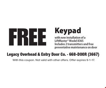 FREE Keypad. With new installation of a LiftMaster Model 8365 Includes 2 transmitters and free preventative maintenance on door. With this coupon. Not valid with other offers. Offer expires 9-1-17.