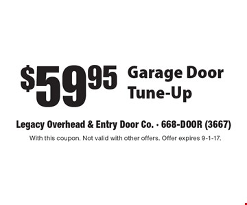 $59.95 Garage Door Tune-Up. With this coupon. Not valid with other offers. Offer expires 9-1-17.