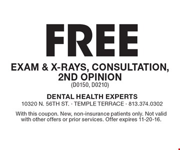 Free Exam & X-Rays, Consultation, 2nd Opinion (D0150, D0210). With this coupon. New, non-insurance patients only. Not valid with other offers or prior services. Offer expires 11-20-16.