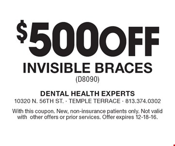$500 Off Invisible Braces (D8090). With this coupon. New, non-insurance patients only. Not valid with other offers or prior services. Offer expires 12-18-16.