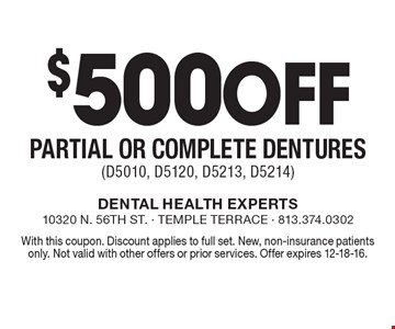 $500 Off Partial or Complete Dentures (D5010, D5120, D5213, D5214). With this coupon. Discount applies to full set. New, non-insurance patients only. Not valid with other offers or prior services. Offer expires 12-18-16.