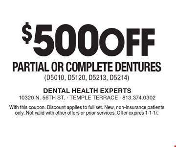 $500 Off Partial or Complete Dentures (D5010, D5120, D5213, D5214). With this coupon. Discount applies to full set. New, non-insurance patients only. Not valid with other offers or prior services. Offer expires 1-1-17.