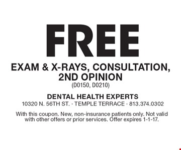 Free Exam & X-Rays, Consultation, 2nd Opinion (D0150, D0210). With this coupon. New, non-insurance patients only. Not valid with other offers or prior services. Offer expires 1-1-17.