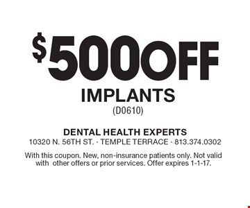 $500 Off Implants (D0610). With this coupon. New, non-insurance patients only. Not valid with other offers or prior services. Offer expires 1-1-17.