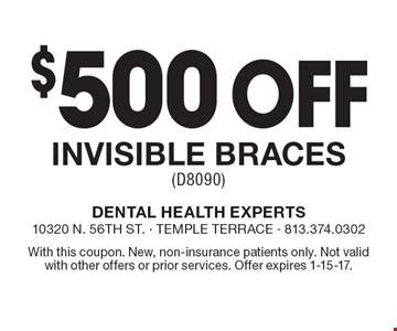 $500 Off Invisible Braces (D8090). With this coupon. New, non-insurance patients only. Not valid with other offers or prior services. Offer expires 1-15-17.