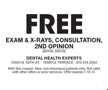 Free Exam & X-Rays, Consultation, 2nd Opinion (D0150, D0210). With this coupon. New, non-insurance patients only. Not valid with other offers or prior services. Offer expires 1-15-17.