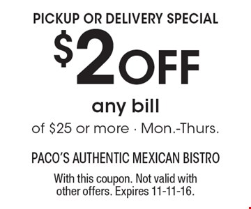 PICKUP OR DELIVERY SPECIAL. $2 Off any bill of $25 or more, Mon.-Thurs. With this coupon. Not valid with other offers. Expires 11-11-16.