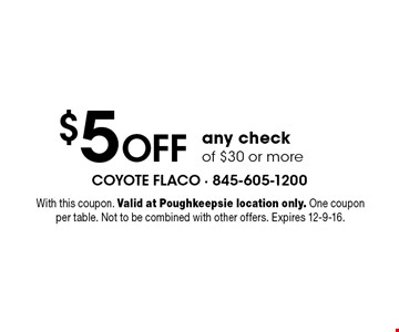 $5 Off any check of $30 or more. With this coupon. Valid at Poughkeepsie location only. One coupon per table. Not to be combined with other offers. Expires 12-9-16.