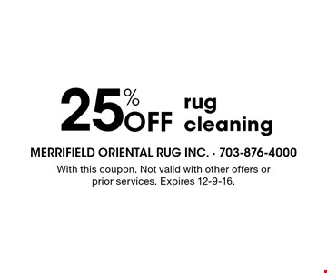 25% Off rug cleaning. With this coupon. Not valid with other offers or prior services. Expires 12-9-16.