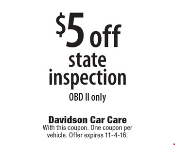 $5 off state inspection. OBD II only. With this coupon. One coupon per vehicle. Offer expires 11-4-16.