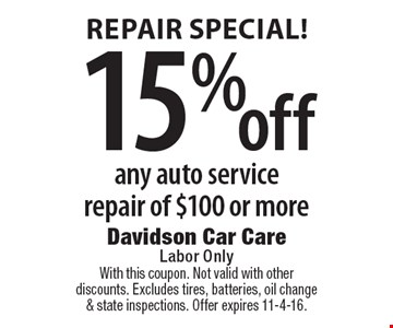 15% off any auto service repair of $100 or more. With this coupon. Not valid with other discounts. Excludes tires, batteries, oil change & state inspections. Offer expires 11-4-16.