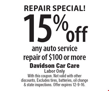 Repair special! 15% off any auto service repair of $100 or more. With this coupon. Not valid with other discounts. Excludes tires, batteries, oil change & state inspections. Offer expires 12-9-16.