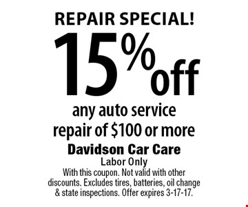 repair special! 15% off any auto service repair of $100 or more. With this coupon. Not valid with other discounts. Excludes tires, batteries, oil change & state inspections. Offer expires 3-17-17.