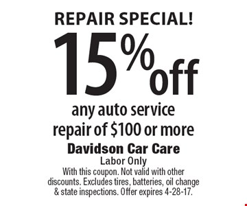 Repair Special! 15% off any auto service repair of $100 or more. With this coupon. Not valid with other discounts. Excludes tires, batteries, oil change & state inspections. Offer expires 4-28-17.
